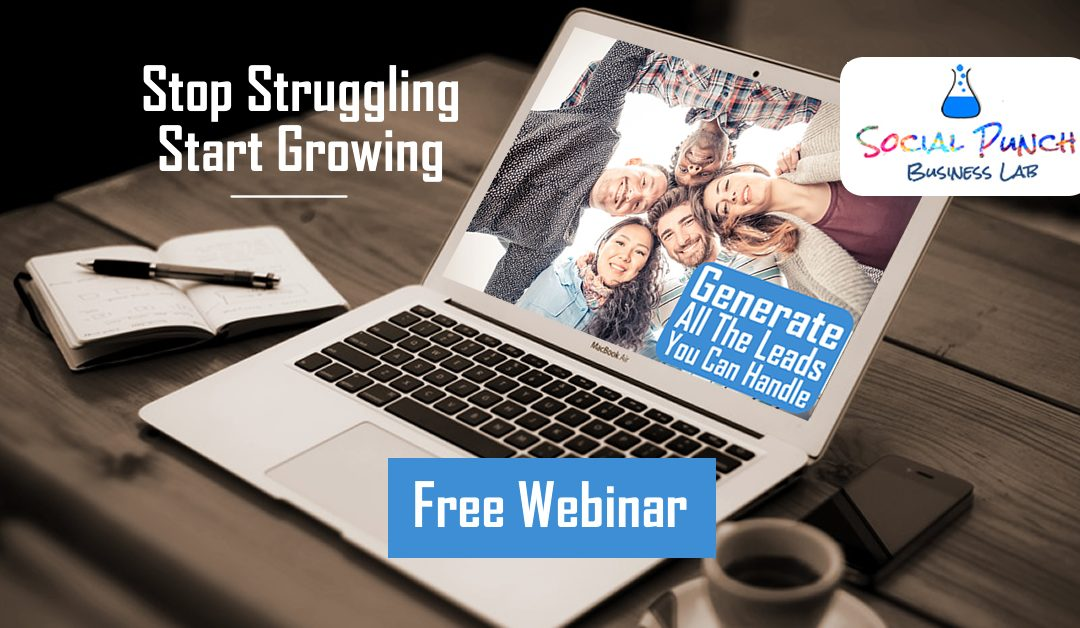 Stop Struggling – Start Growing! Generate All The Leads You Can Handle