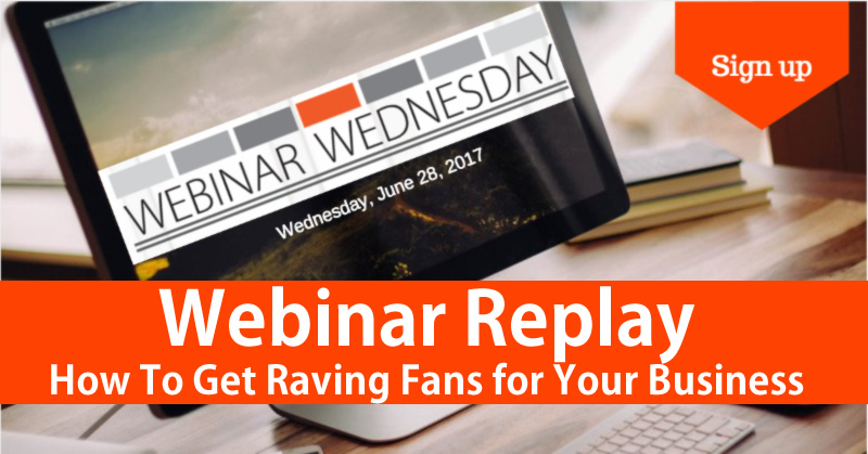 Create Raving Fans for Your Business – Webinar Replay